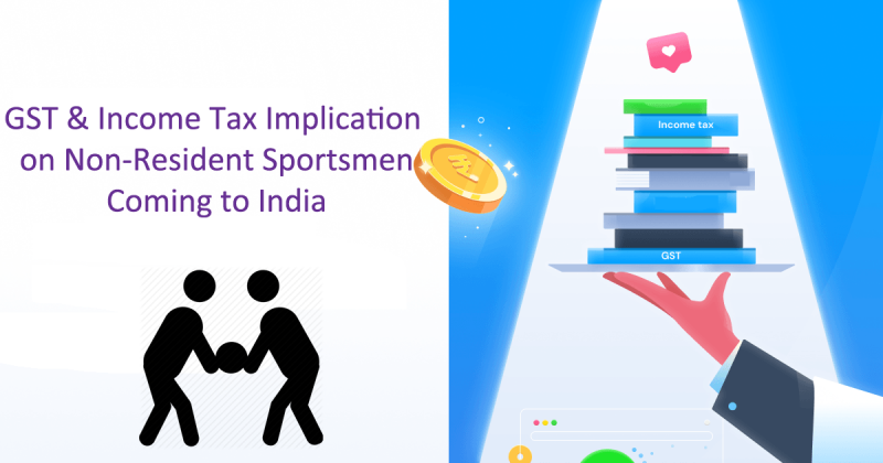 GST & Income Tax Implication on Non-Resident Sportsmen Coming to India
