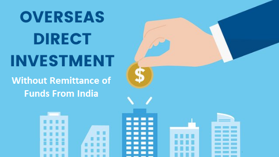 Overseas Direct Investment Without Remittance of Funds From India