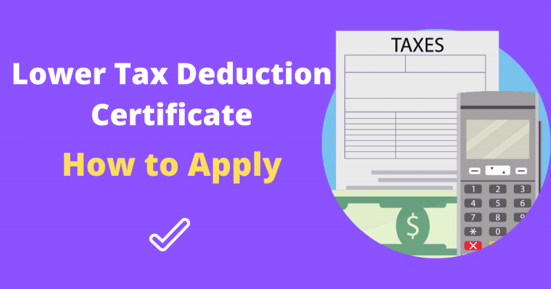 Lower Tax Deduction Certificate: How to Apply
