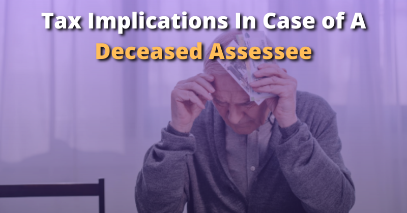 Tax Implications In Case of A Deceased Assessee