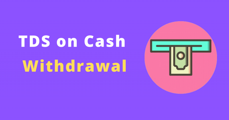 TDS on Cash Withdrawal