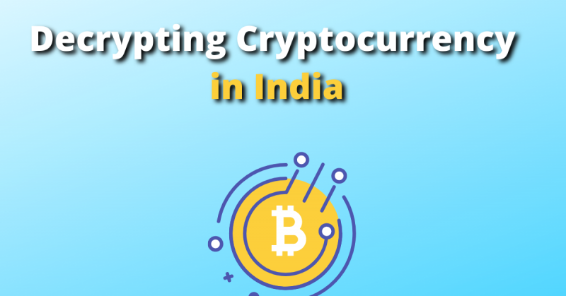 Decrypting Cryptocurrency in India