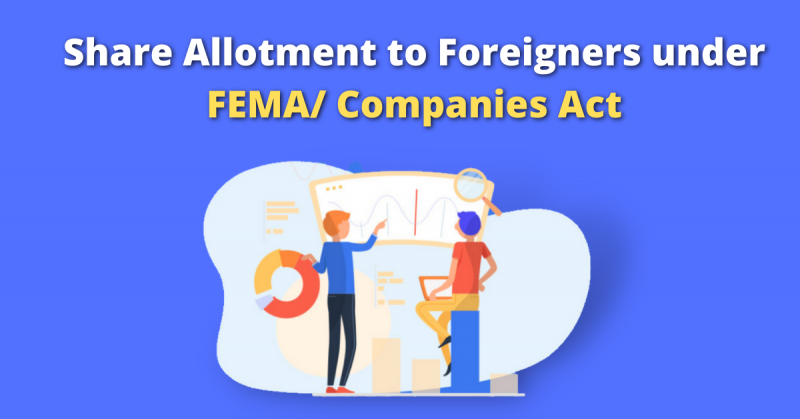 Share Allotment to Foreigners under FEMA/ Companies Act