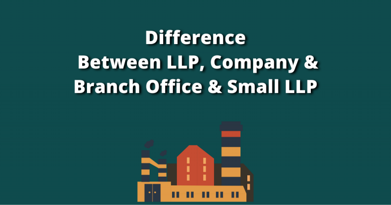 Difference Between LLP, Company & Branch Office & Small LLP