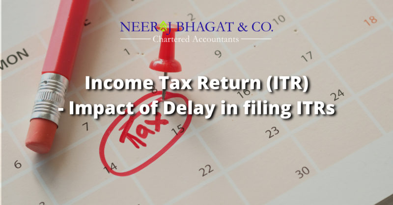 Income Tax Return (ITR)- Impact of Delay in filing ITRs