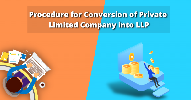Procedure for Conversion of Private Limited Company into LLP